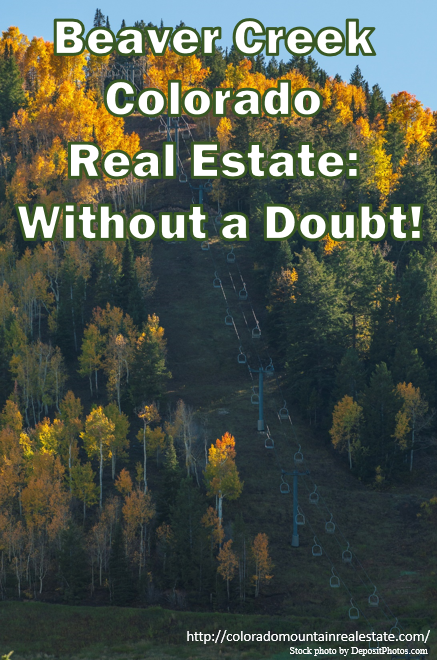 Beaver Creek Colorado Real Estate: Without a Doubt the Right Choice