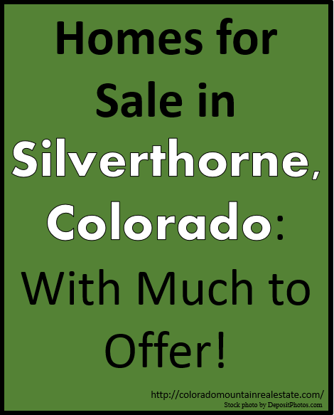 Homes for Sale in Silverthorne, Colorado: With Much to Offer