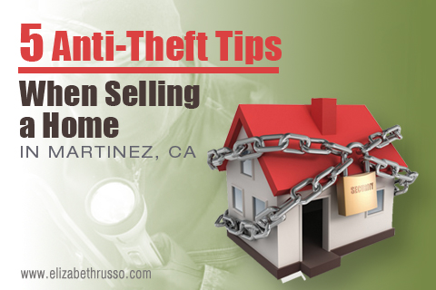 anti-theft tips when selling a home in Martinez CA