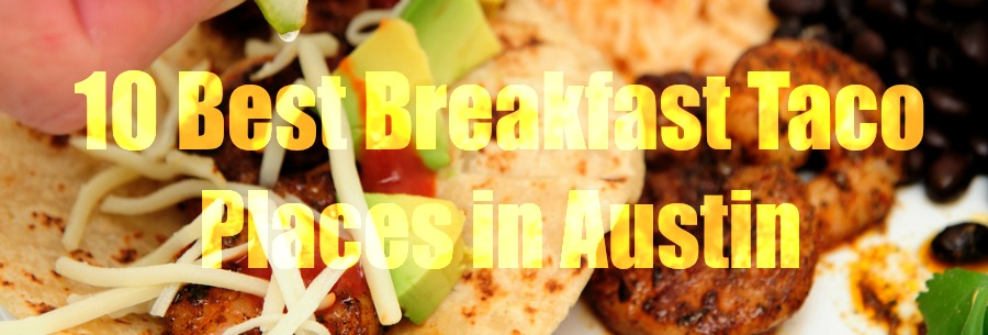 Top 10 Breakfast Taco Places Austin