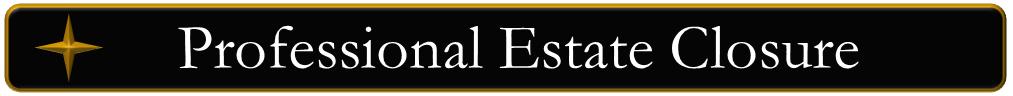 Comprehensive, Professional Estate Closure