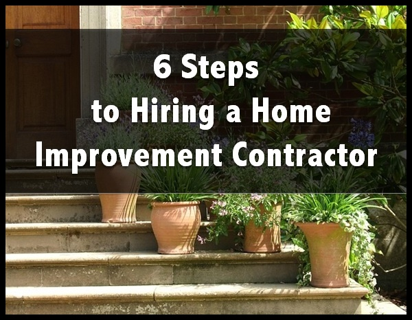 6 steps to hiring a home improvement contractor for Hiring a contractor