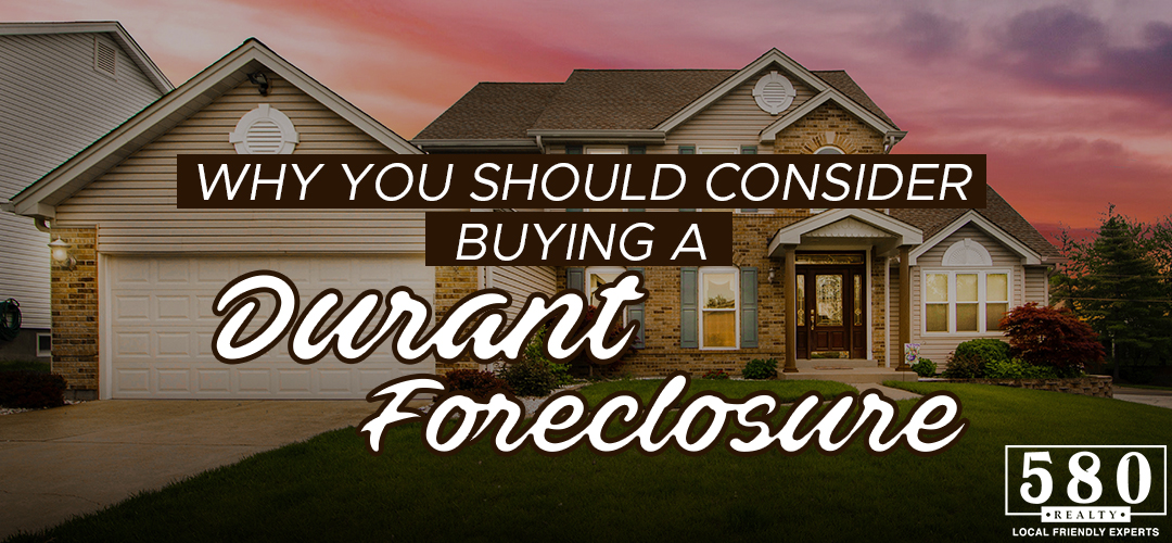 Why you should consider buying a Durant foreclosure