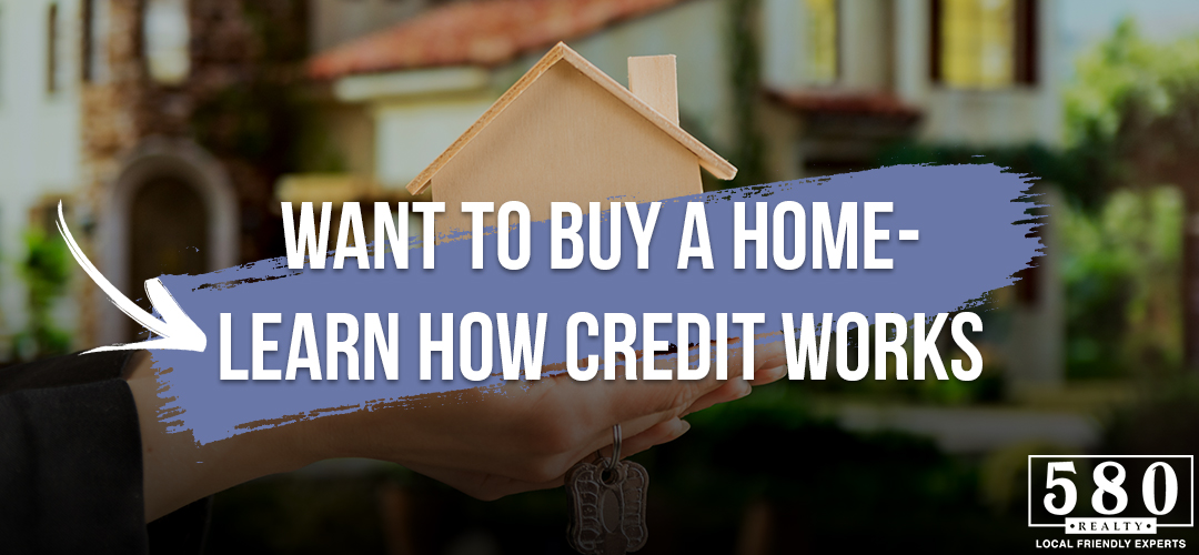 Want to buy a home - learn how credit works