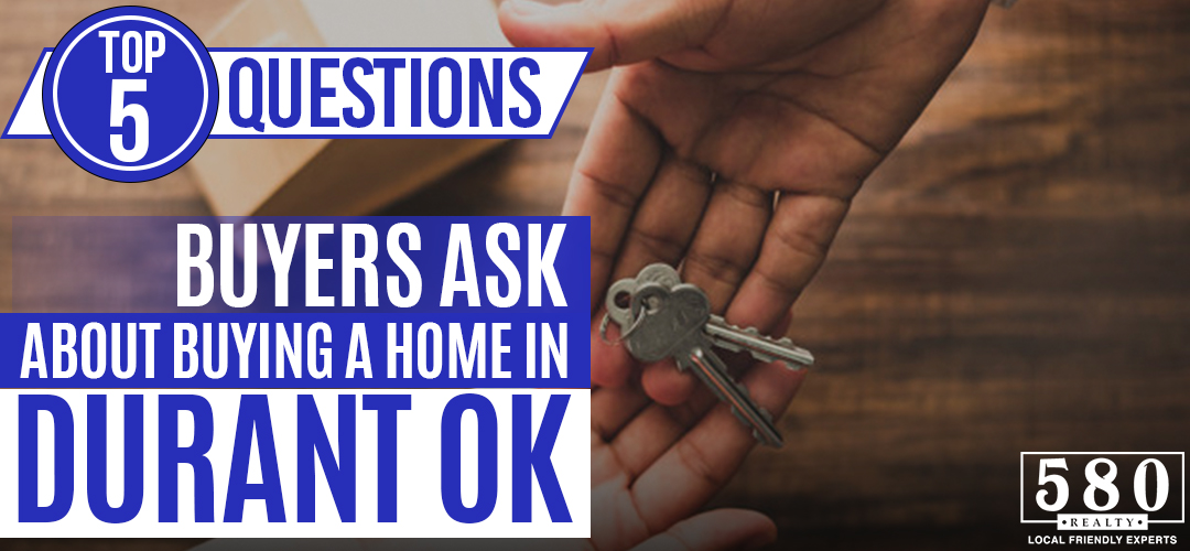Top 5 Questions Buyers Ask About Buying a Home in Durant, OK