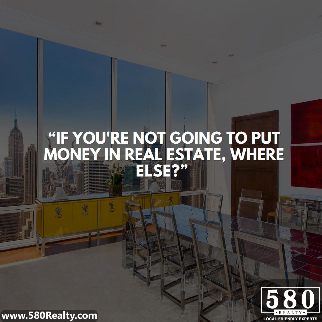 If you're not going to put money in real estate, where else?