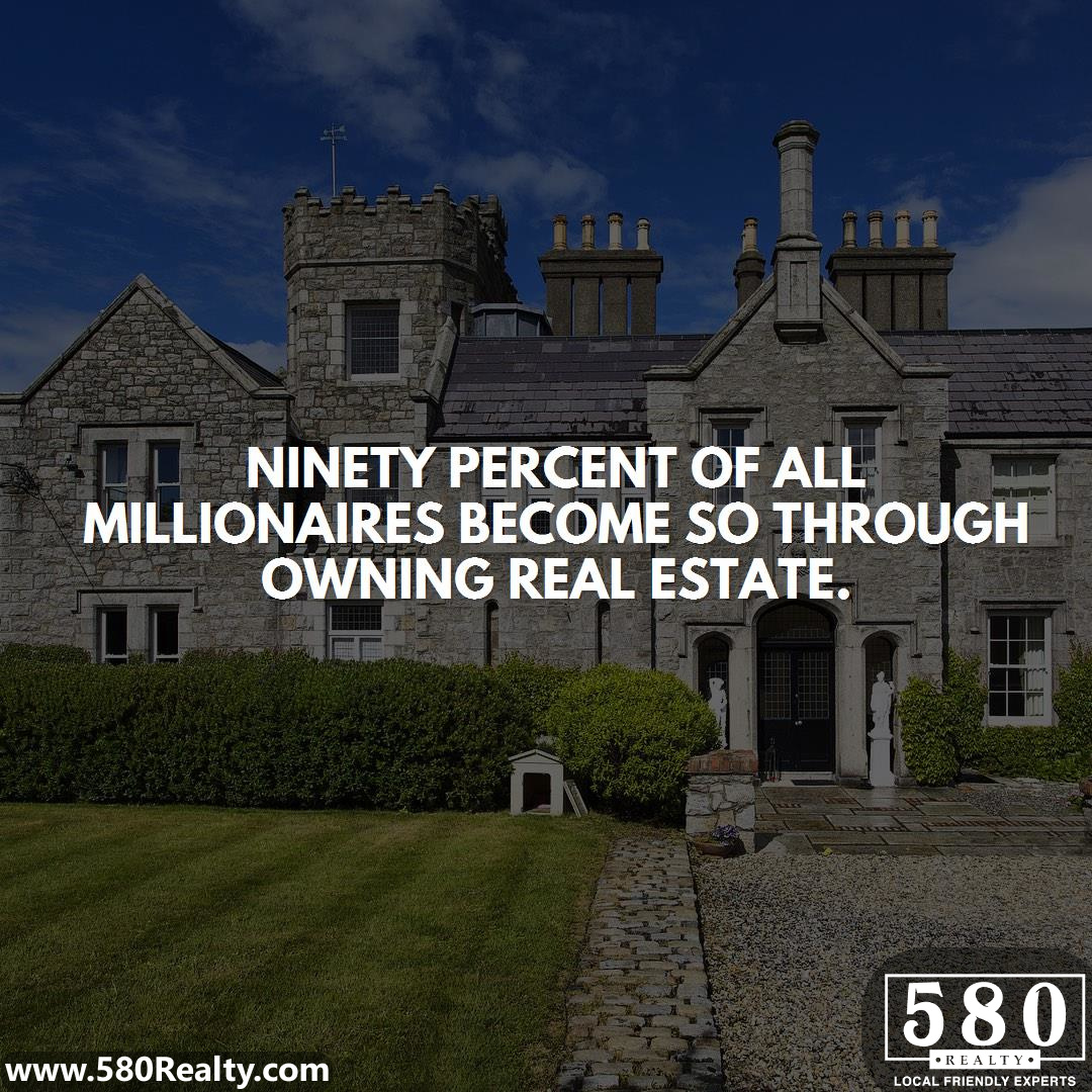 Ninety percent of all millionaires become so through owning real estate.