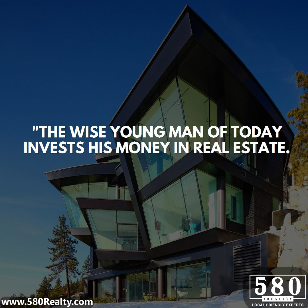 The wise young man of today invests his money in real estate.