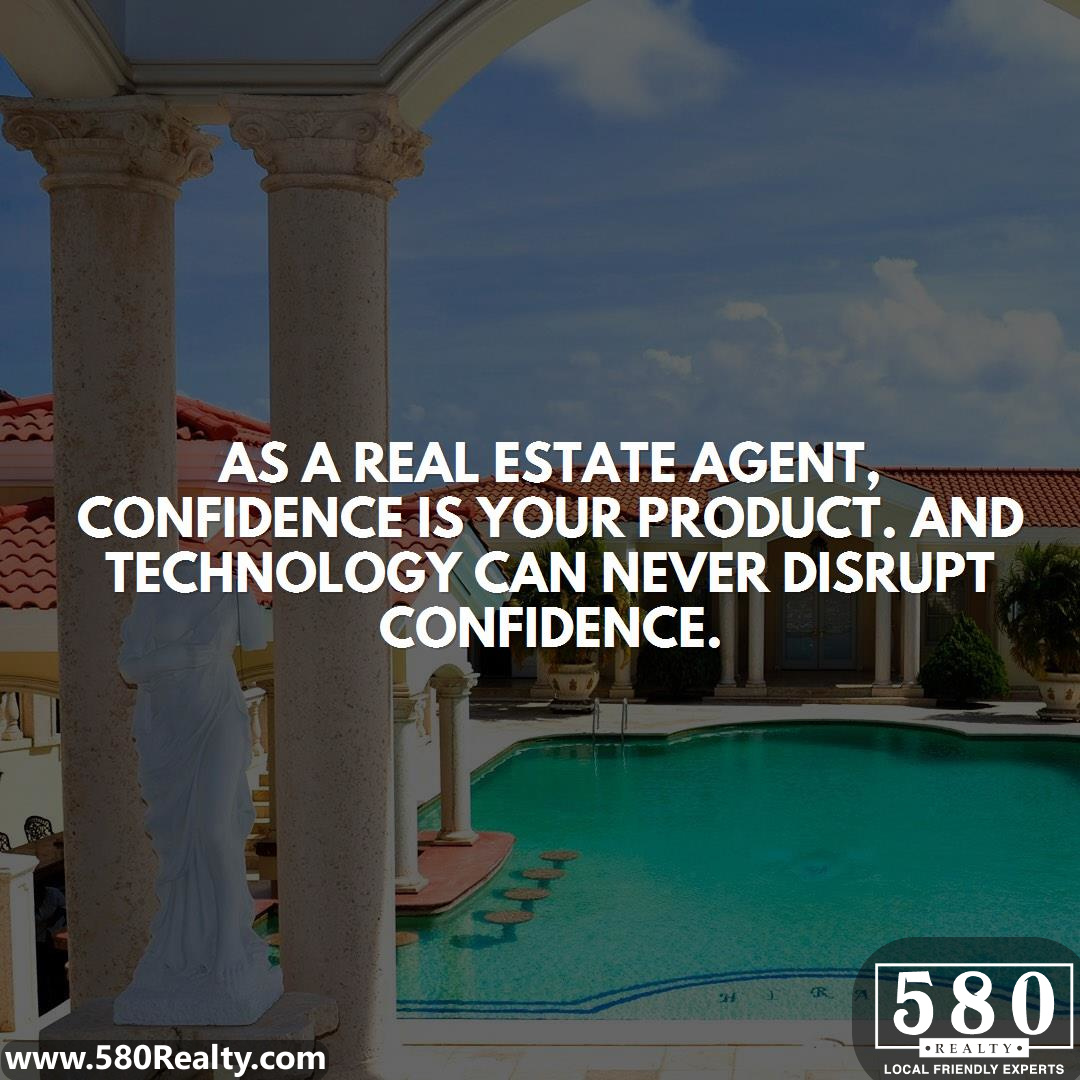 As a real estate agent confidence is your product. And technology can never disrupt confidence