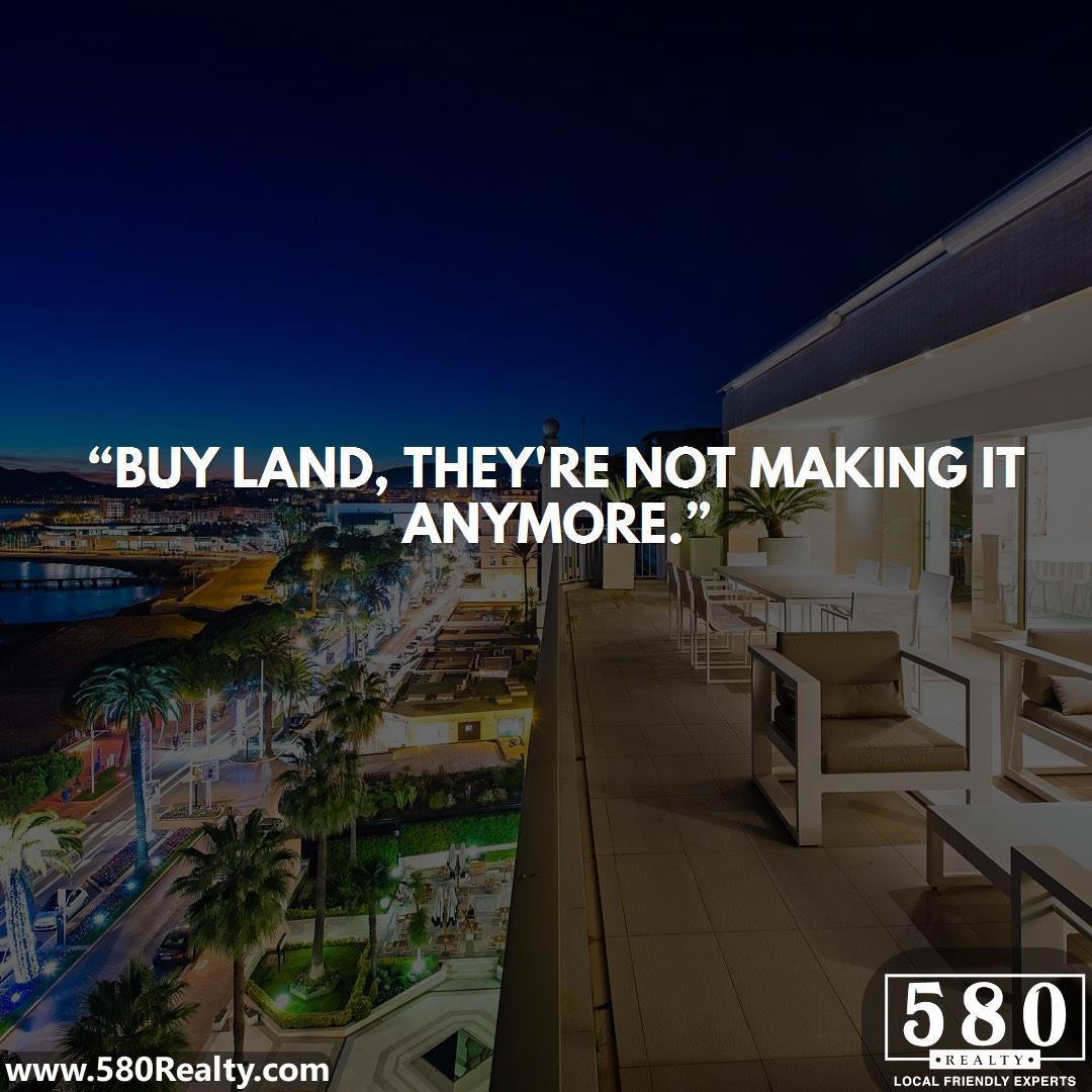 Buy land, they're not making it anymore 3