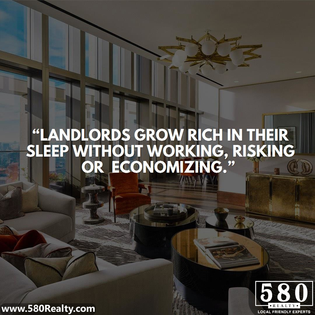 Landlords grow rich in their sleep without working, risking or economizing