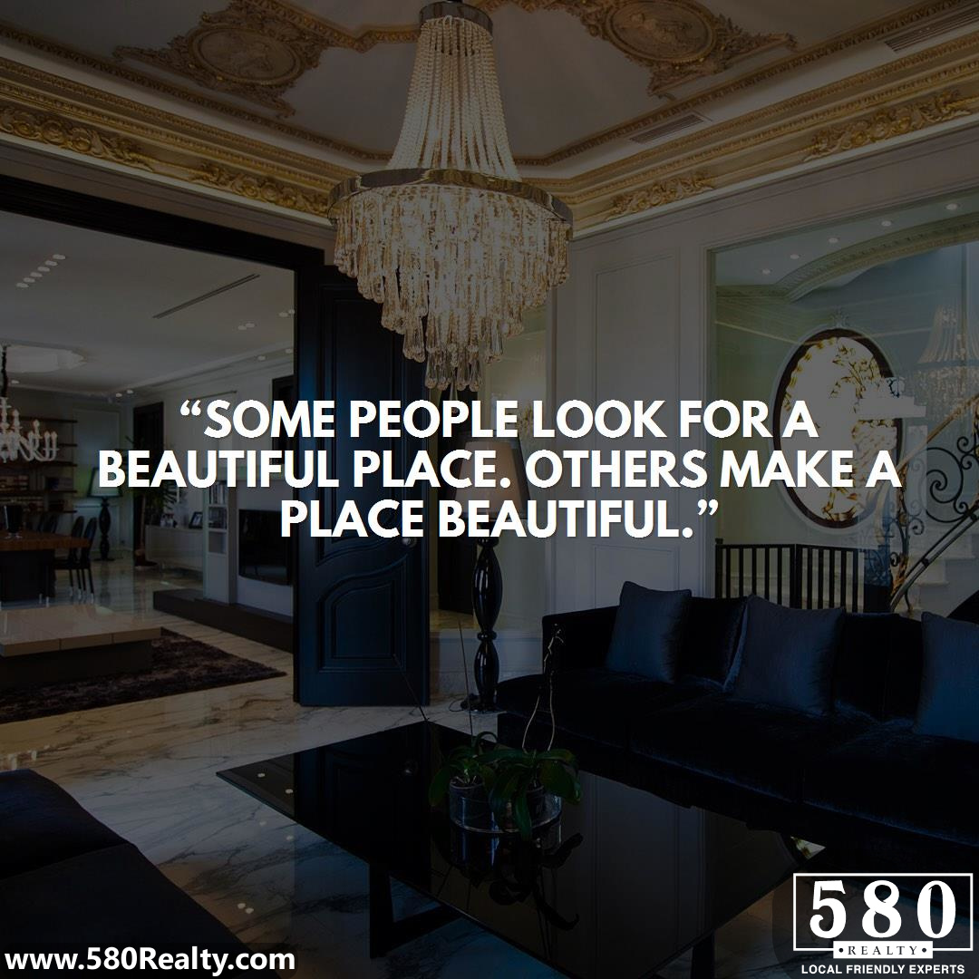 Some people look for a beautiful place. Others make a place beautiful