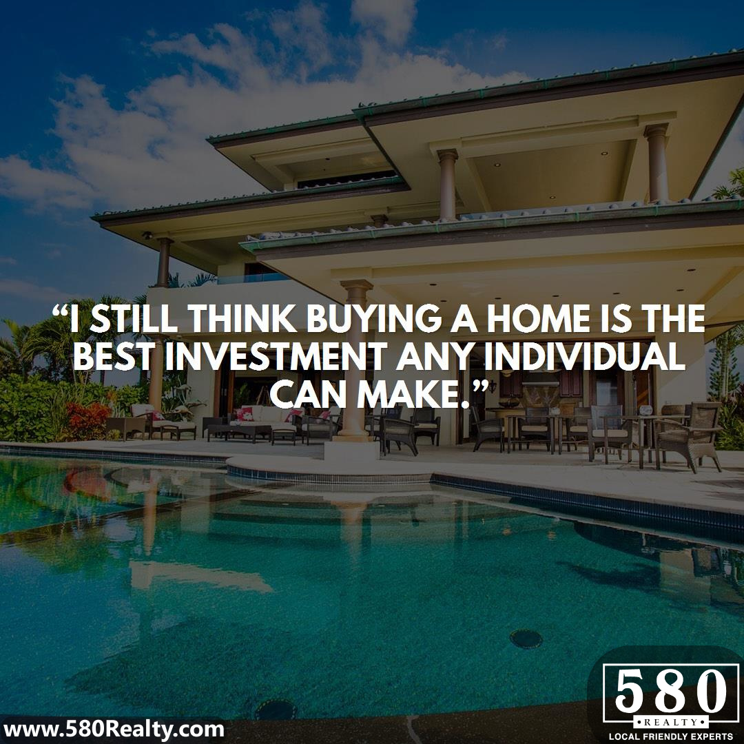 I still think buying a home is the best investment any individual can make