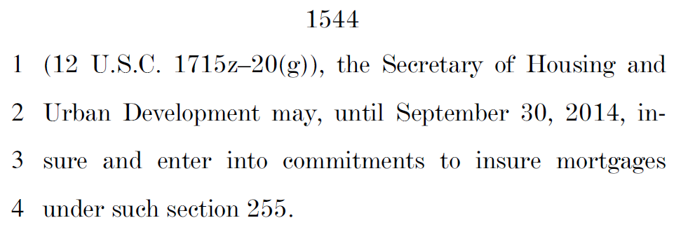 1 (12 U.S.C. 1715z–20(g)), the Secretary of Housing and 2 Urban Development may, until September 30, 2014, in3 sure and enter into commitments to insure mortgages 4 under such section 255.