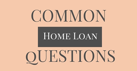 Common Home Loan Questions- Answered