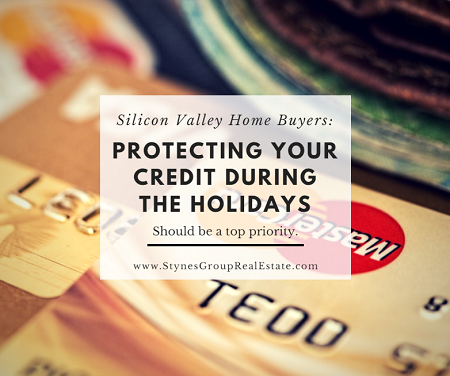 If you plan on buying a Silicon Valley home anytime soon, protecting your credit during the holidays and any other time of the year should be your #1 priority.