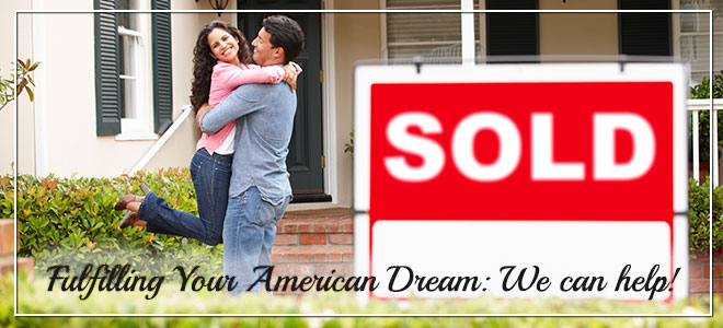 Fulfilling your American Dream: We can help!