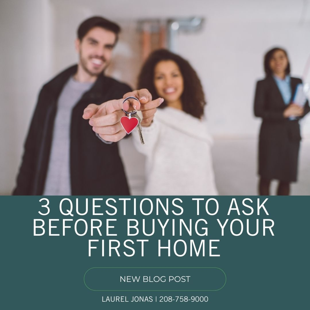 3 Questions to Ask Before Buying Your First Home_Laurel Jonas Blog