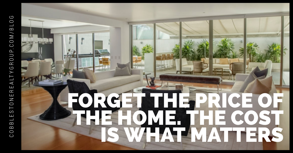 Forget the Price of the Home. The Cost is What Matters