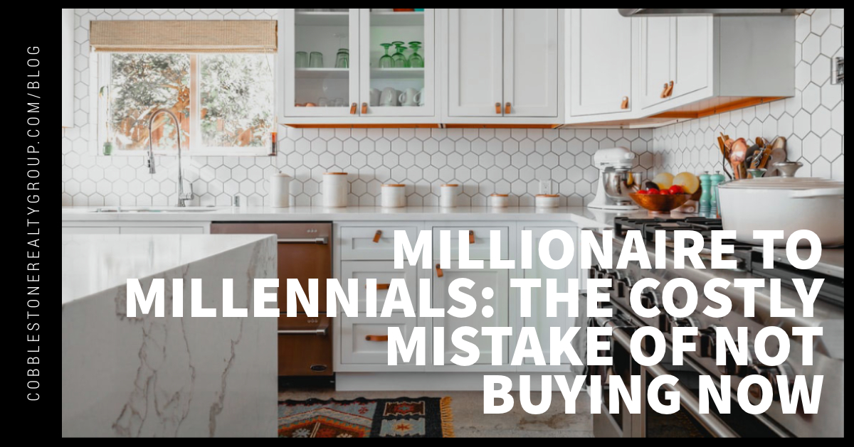 Millionaire to Millennials: The Costly Mistake of Not Buying Now
