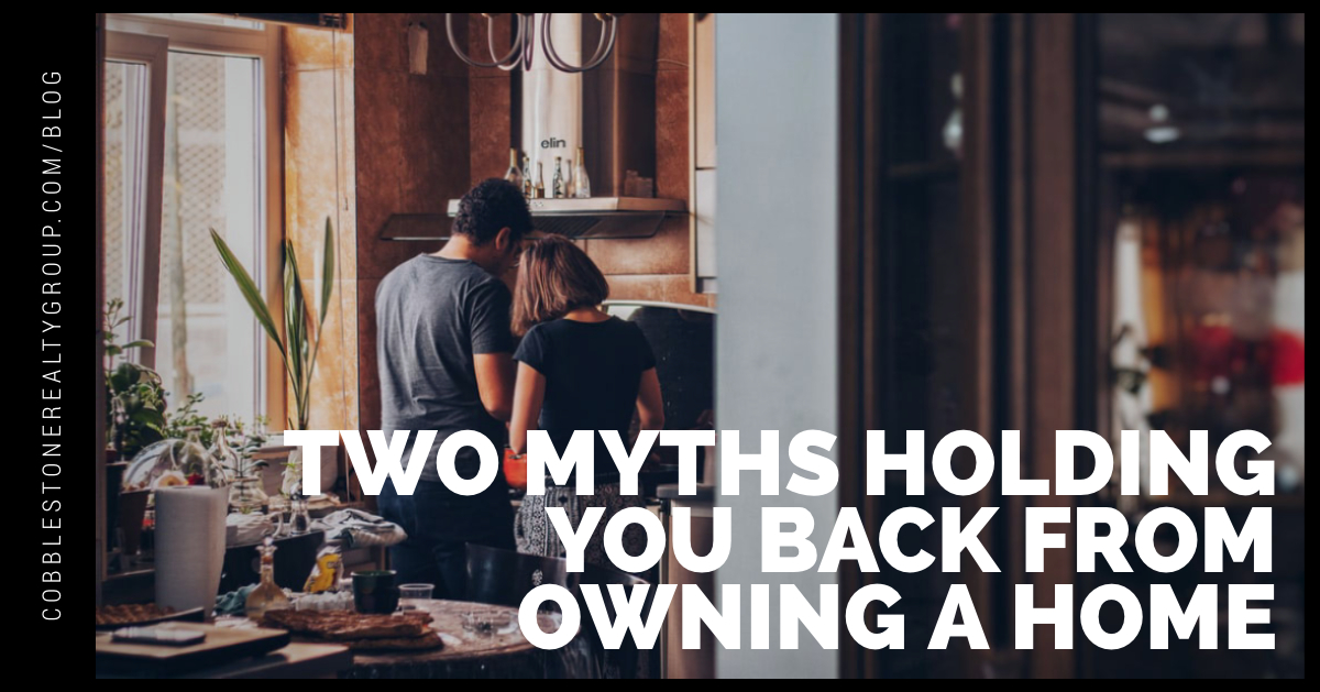 Two Myths Holding You Back From Owning a Home