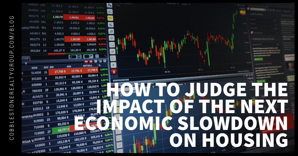 How to Judge the Impact of the Next Economic Slowdown on Housing