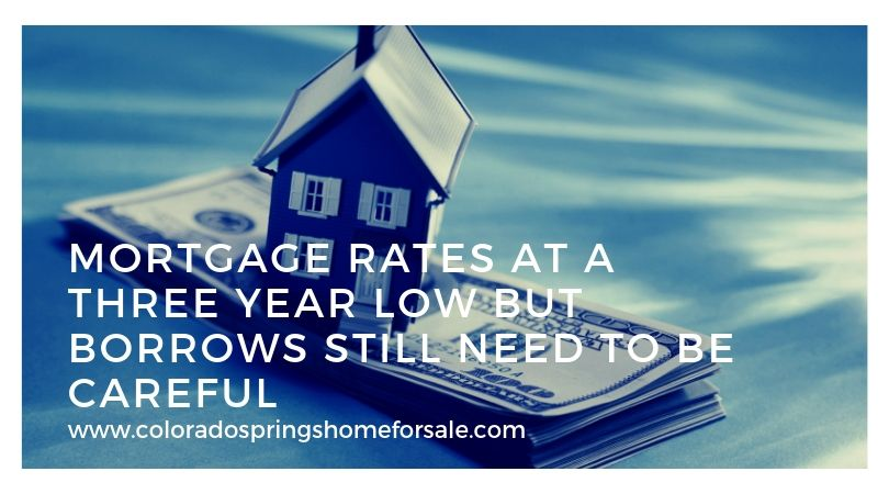 Mortgage Rates at a Three Year Low But Borrows Still Need to be Careful
