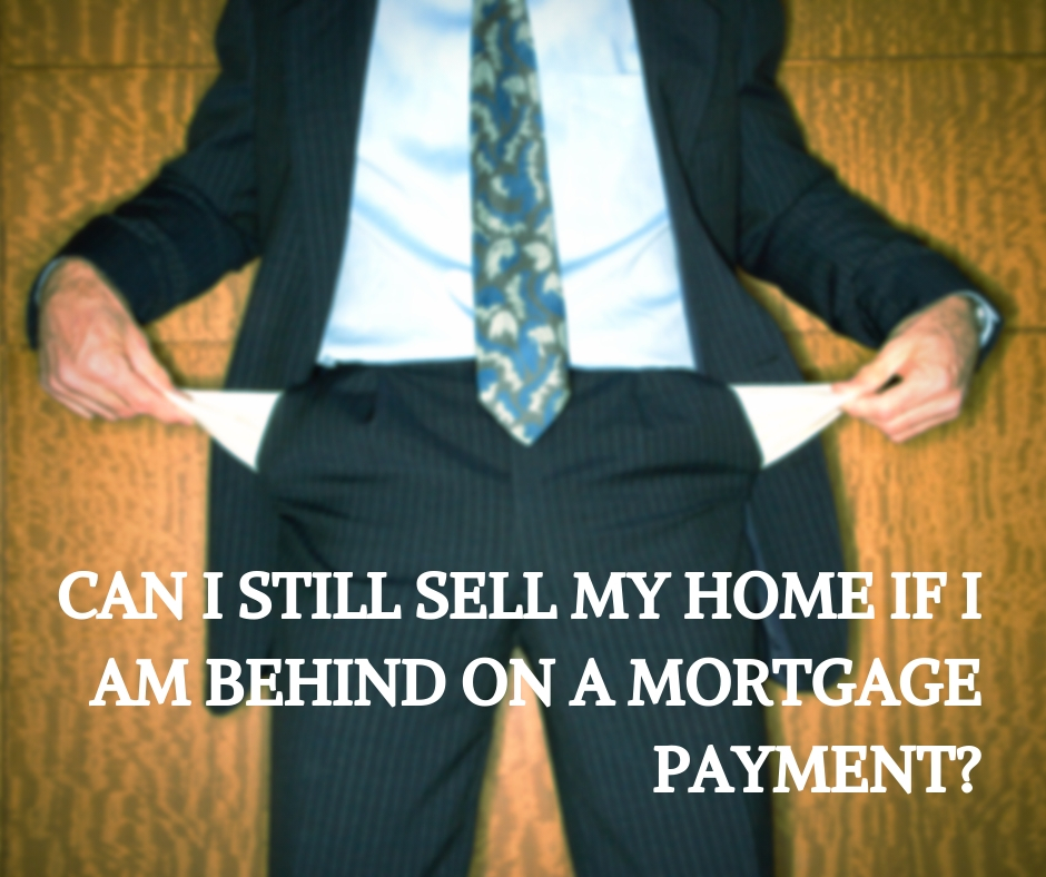 Can I still sell my home if I am behind on a mortgage payment?