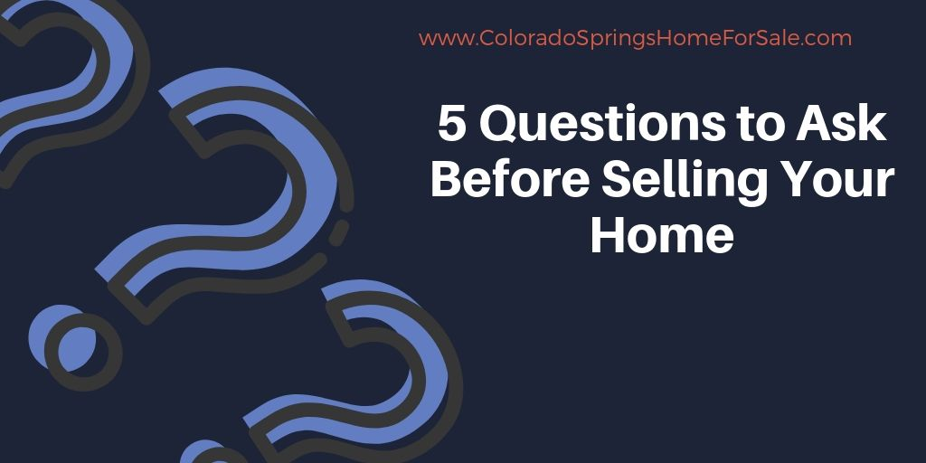 5 Questions to Ask Before Selling Your Home