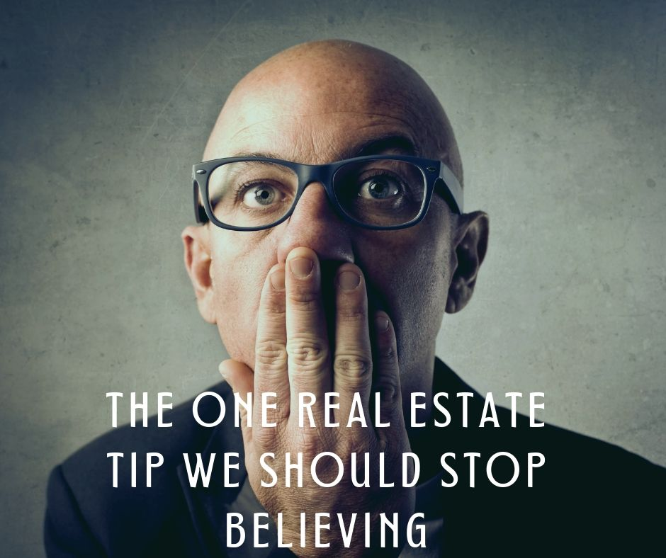The One Real Estate Tip We Should Stop Believing