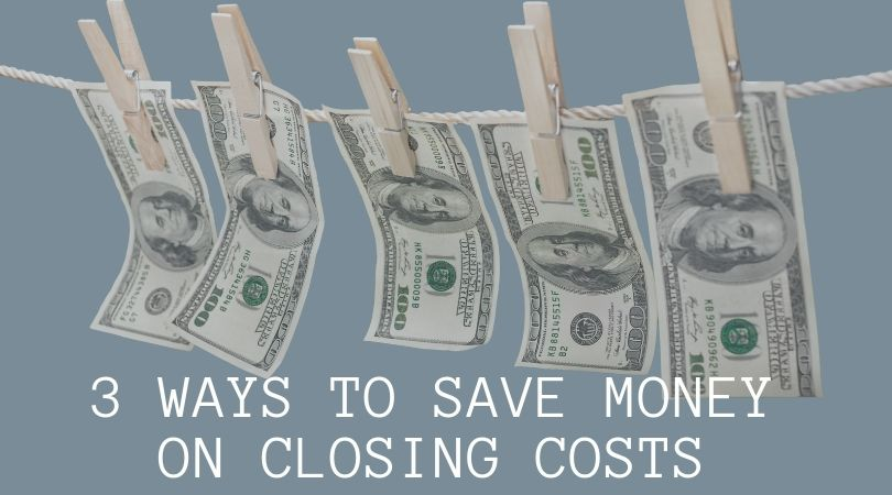 3 Ways to Save Money on Closing Costs