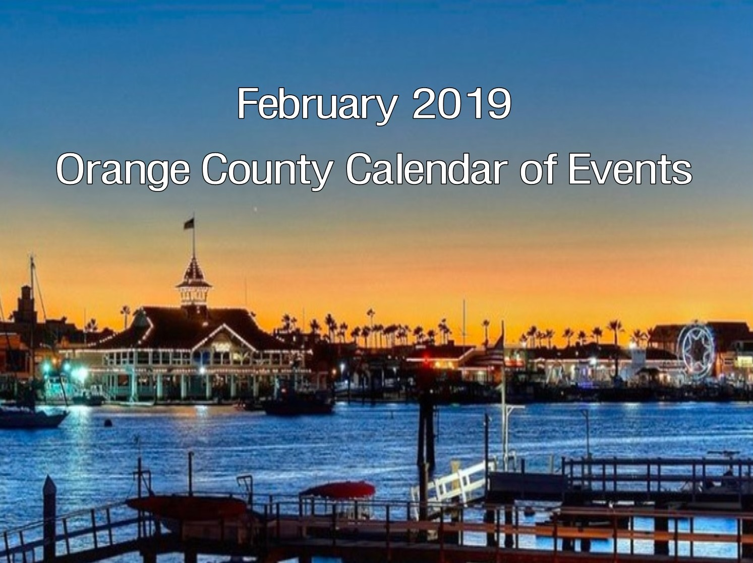 Oc Calendar 2019 February 2019 Orange County Calendar Of Events