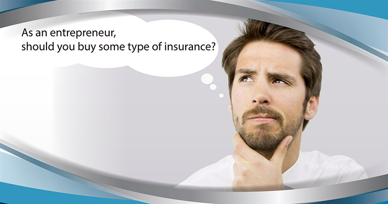 As an entrepreneur, should you buy some type of insurance.jpg