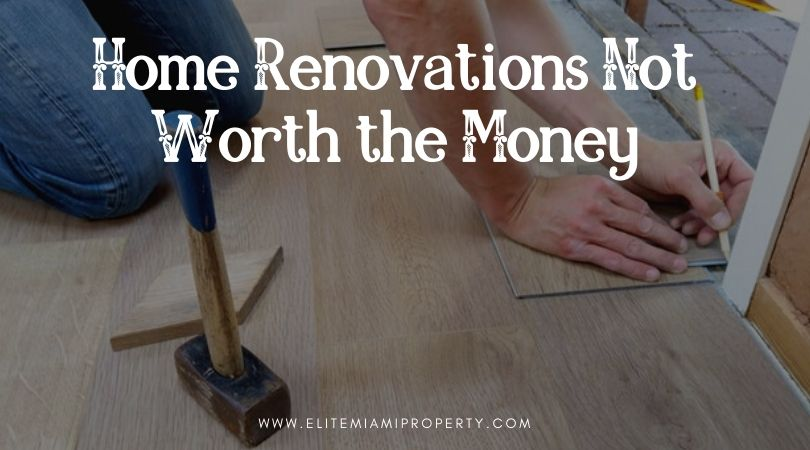 Home Renovations Not Worth the Money