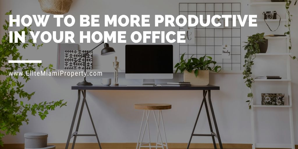 How to Be More Productive in Your Home Office