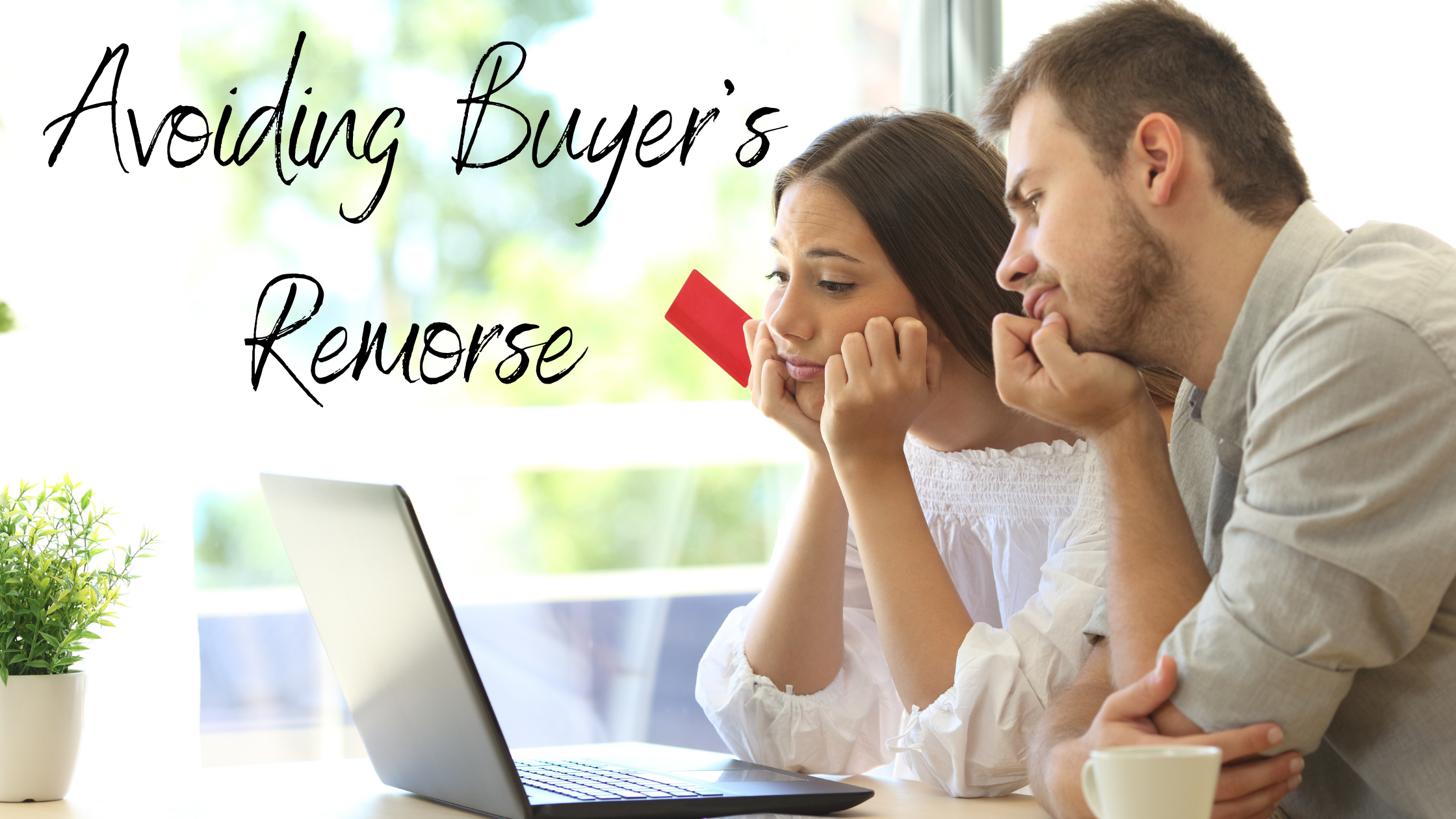Scared of Having Buyer's Remorse? Here's What to Look Out For