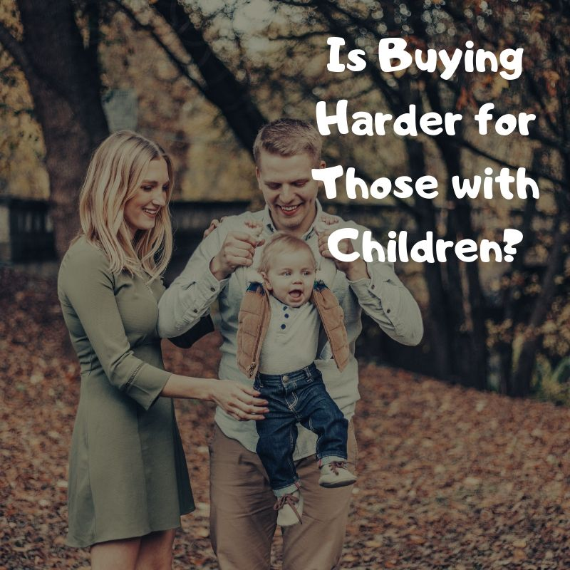 Is Buying Harder for Those with Children?