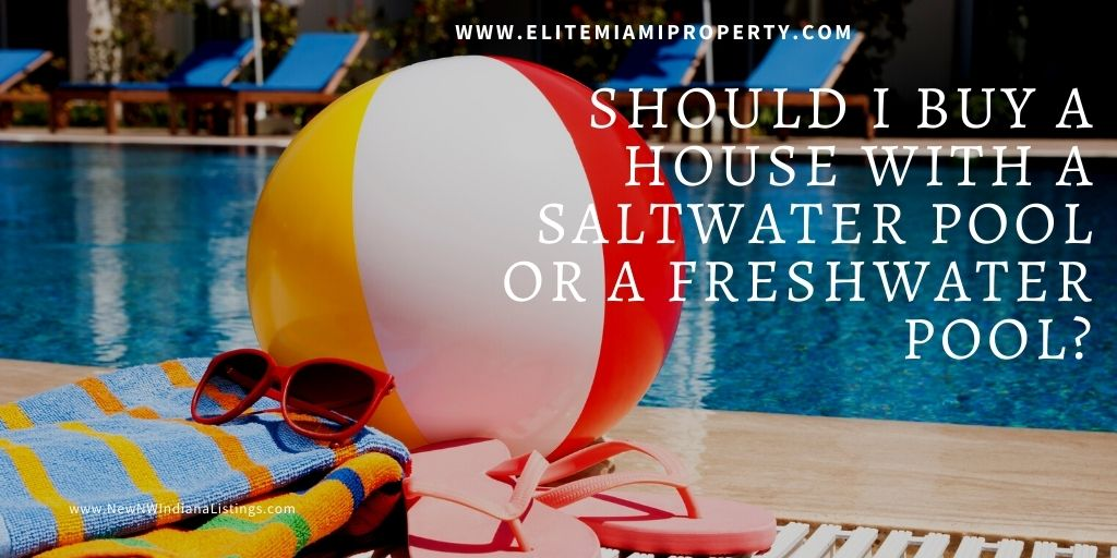 Should I Buy a House With a Saltwater Pool or a Freshwater Pool?