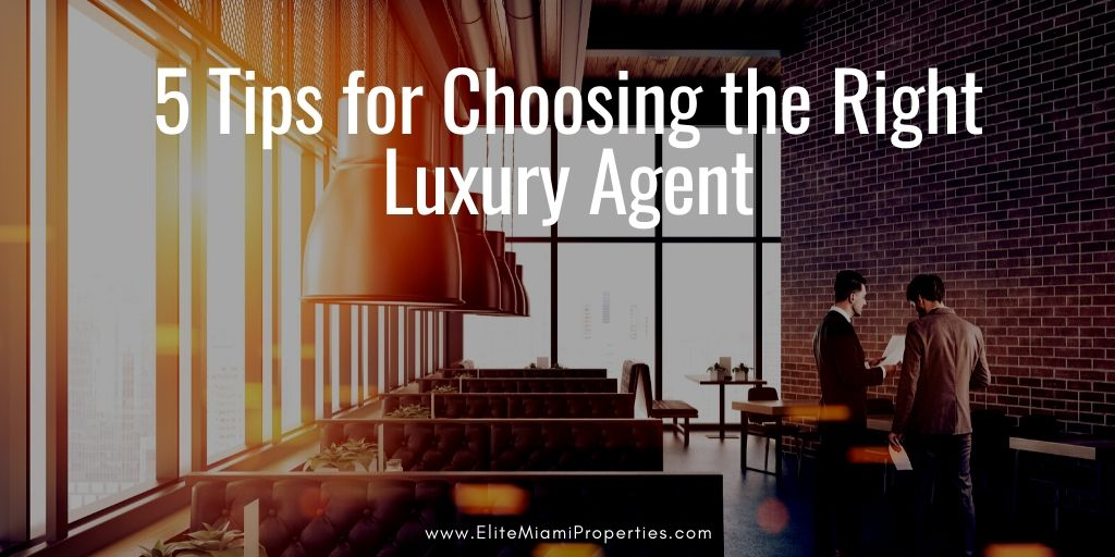 5 Tips for Choosing the Right Luxury Agent