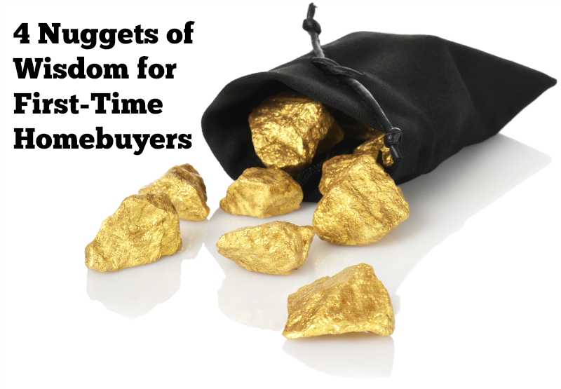 4 Nuggets of Wisdom for First-Time Homebuyers