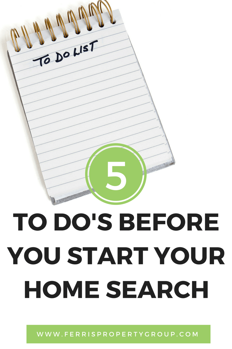 5 To Dos Before Your Begin Your Home Search