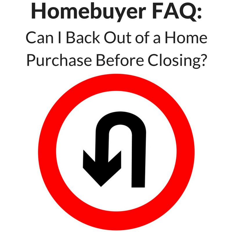 Homebuyer Faq Can I Back Out Of A Home Purchase Before Closing