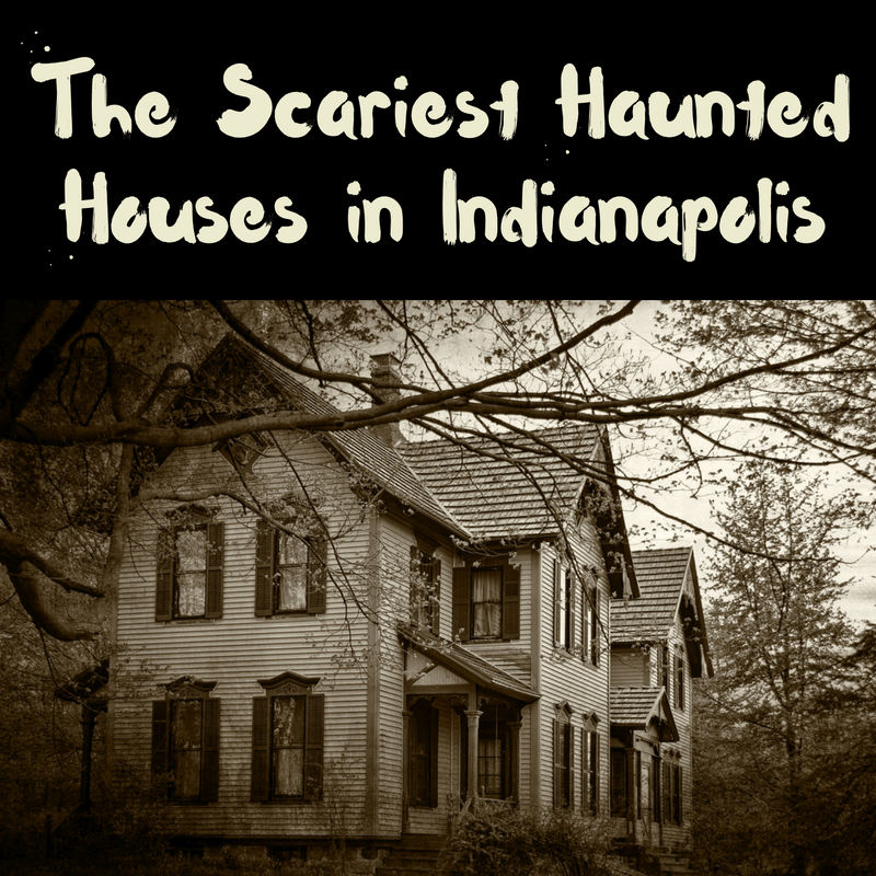 The Scariest Haunted Houses in Indianapolis