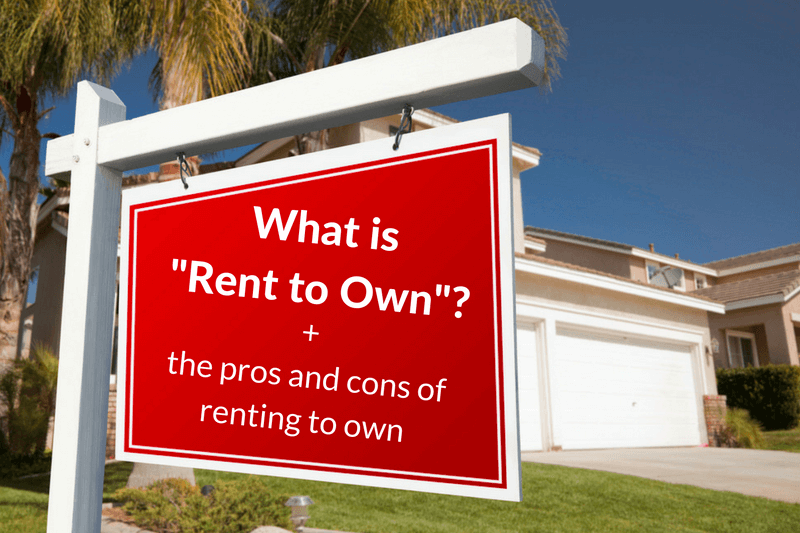 """Pros And Cons Of Renting what is """"rent to own""""?"""