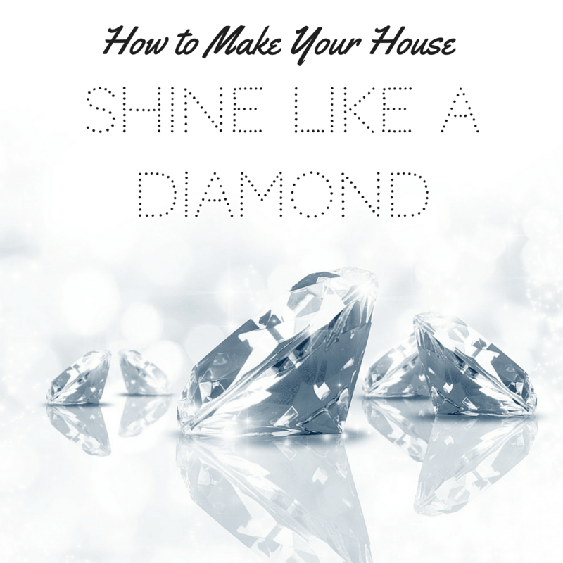 How to Make Your House Shine Like a Diamond