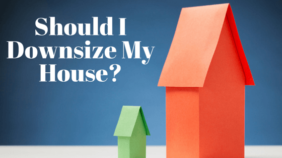 Should I Downsize My House?