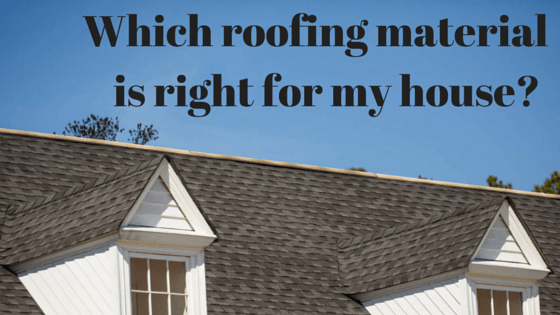 Roofing Material: Which is right for my house?