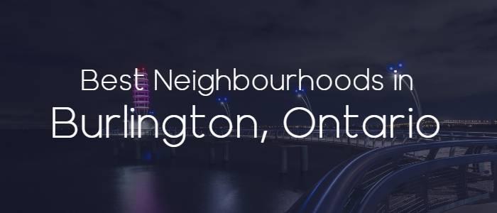 The Best Neighbourhoods in Burlington, Ontario