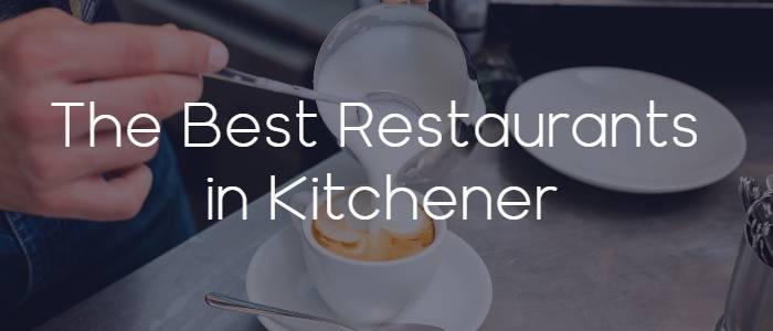The Best Restaurants in Kitchener, Ontario