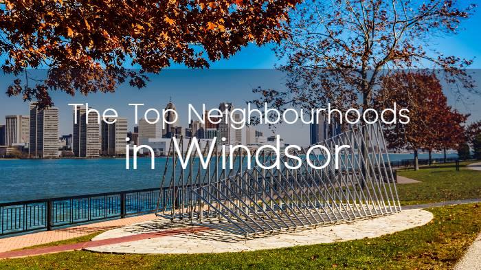 The Top Neighbourhoods in Windsor, Ontario